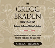 The Gregg Braden Audio Collection: Awakening the Power of Spiritual Technology by Gregg Braden